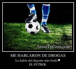 ME HABLARON DE DROGAS