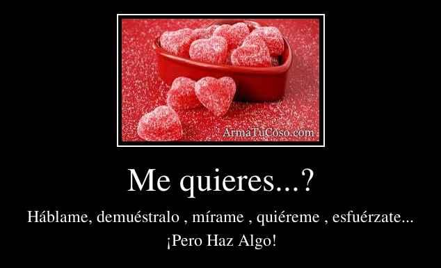 Me quieres...?