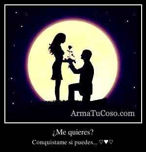 ¿Me quieres?