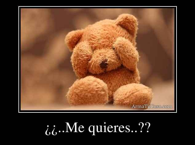 ¿¿..Me quieres..??
