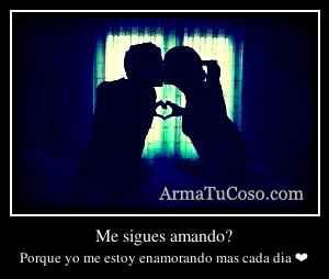 Me sigues amando?