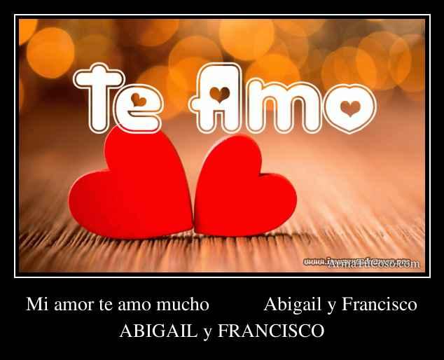 Mi amor te amo mucho Abigail y Francisco