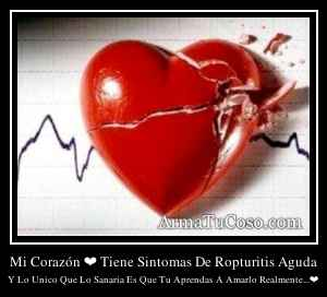 Mi Corazón ❤ Tiene Sintomas De Ropturitis Aguda