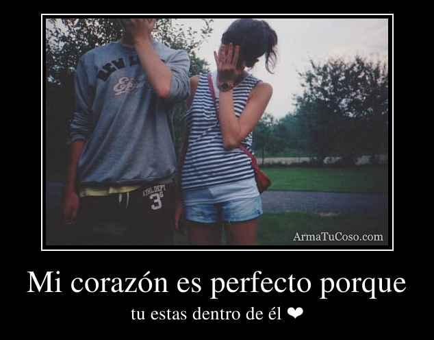 Mi corazón es perfecto porque