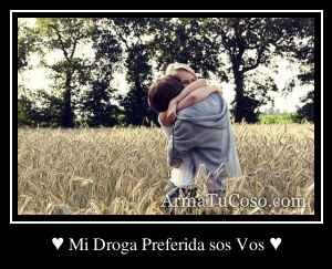 ♥ Mi Droga Preferida sos Vos ♥