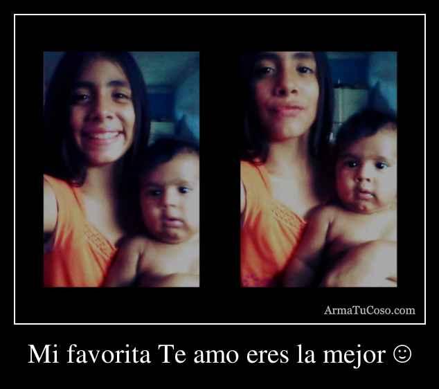 Mi favorita Te amo eres la mejor ☺