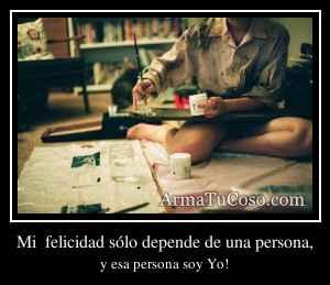Mi  felicidad sólo depende de una persona,