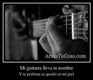 Mi guitarra lleva tu nombre