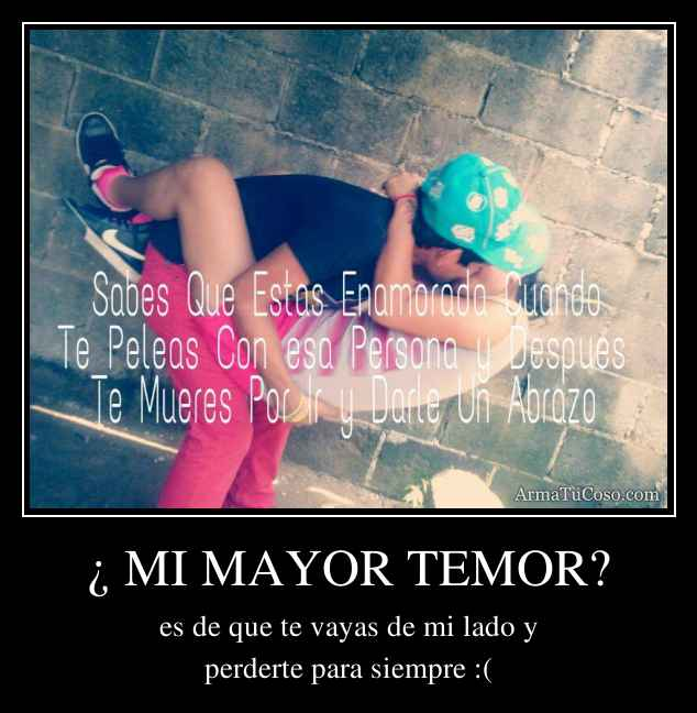 ¿ MI MAYOR TEMOR?