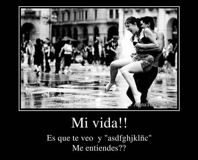 Mi vida!!