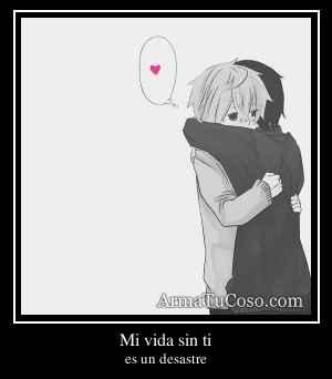 Mi vida sin ti