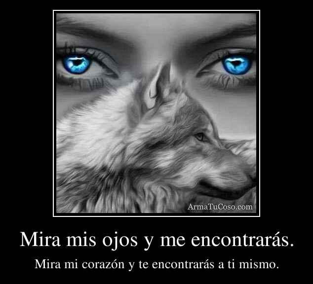 Mira mis ojos y me encontrarás.