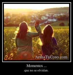 Momentos ...
