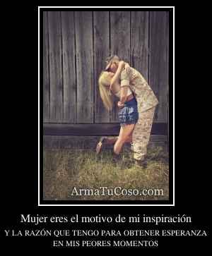Mujer eres el motivo de mi inspiración