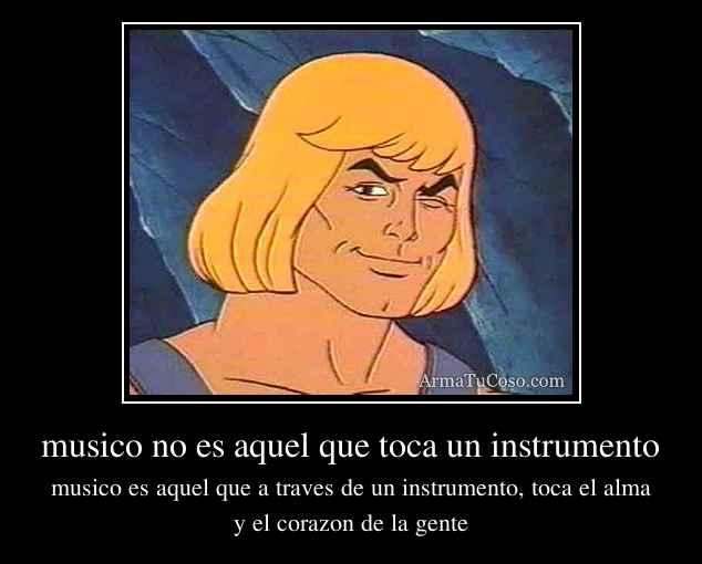 musico no es aquel que toca un instrumento