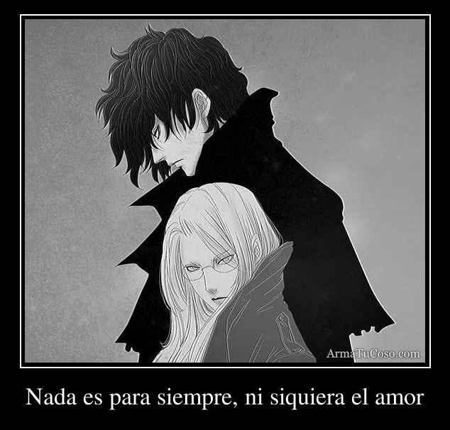 Nada es para siempre, ni siquiera el amor