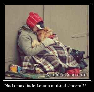 Nada mas lindo ke una amistad sincera!!!...