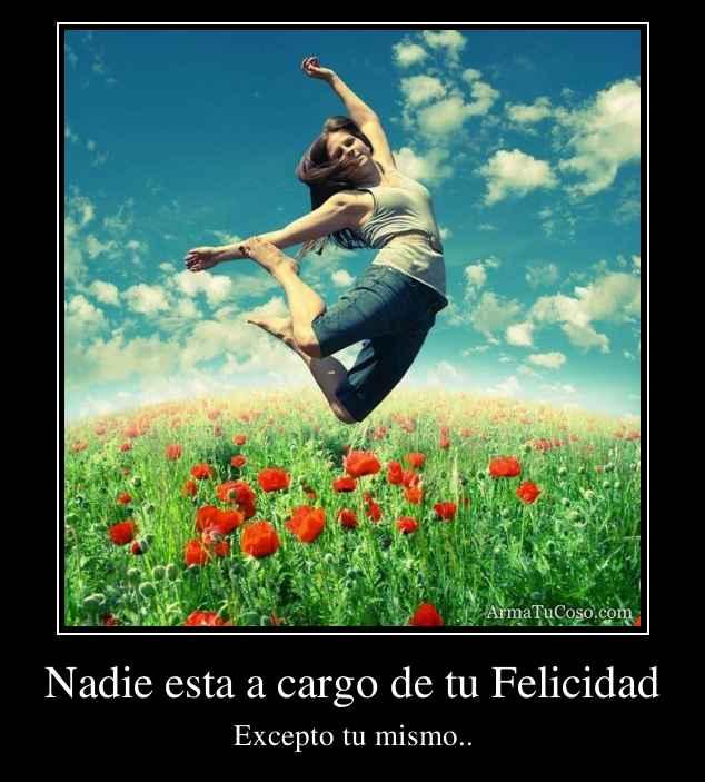 Nadie esta a cargo de tu Felicidad
