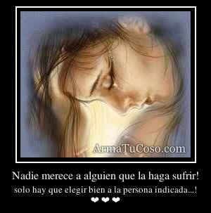 Nadie merece a alguien que la haga sufrir!