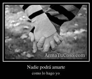 Nadie podrá amarte