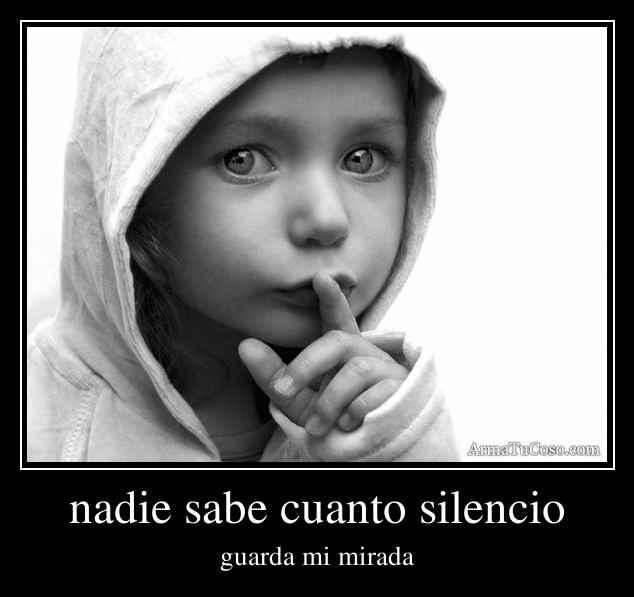 nadie sabe cuanto silencio