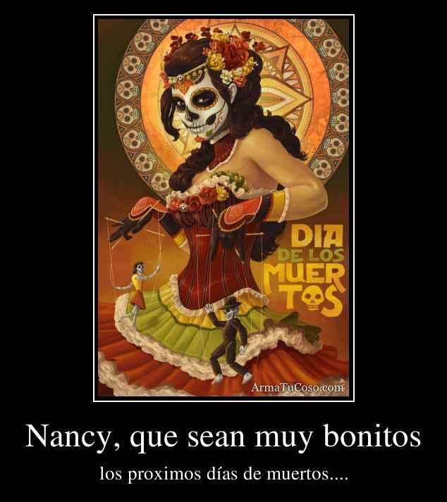 Nancy, que sean muy bonitos