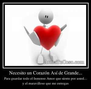 Necesito un Corazón Así de Grande...