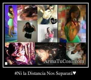 #Ni la Distancia Nos Separará♥