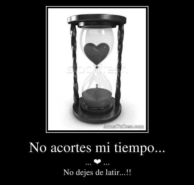 No acortes mi tiempo...