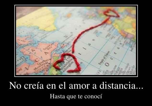 No creía en el amor a distancia...