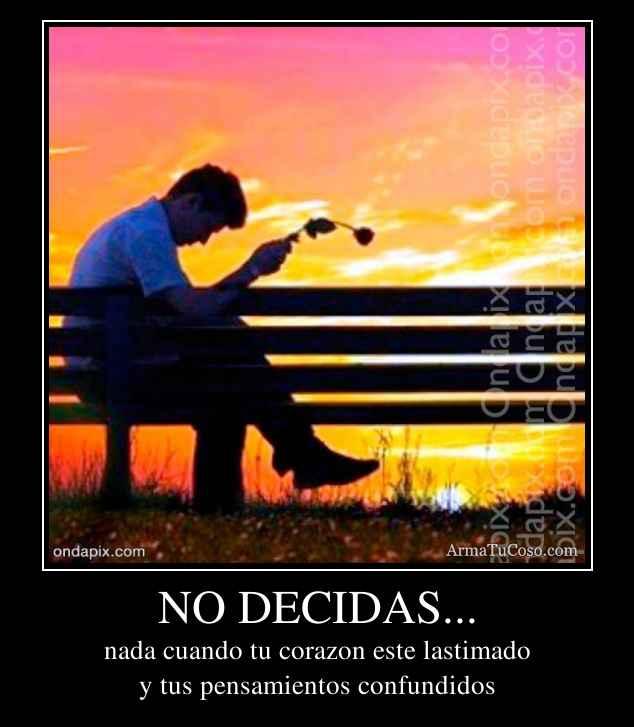 NO DECIDAS...