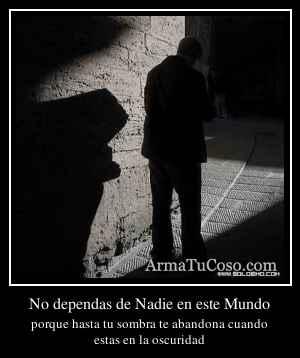 No dependas de Nadie en este Mundo
