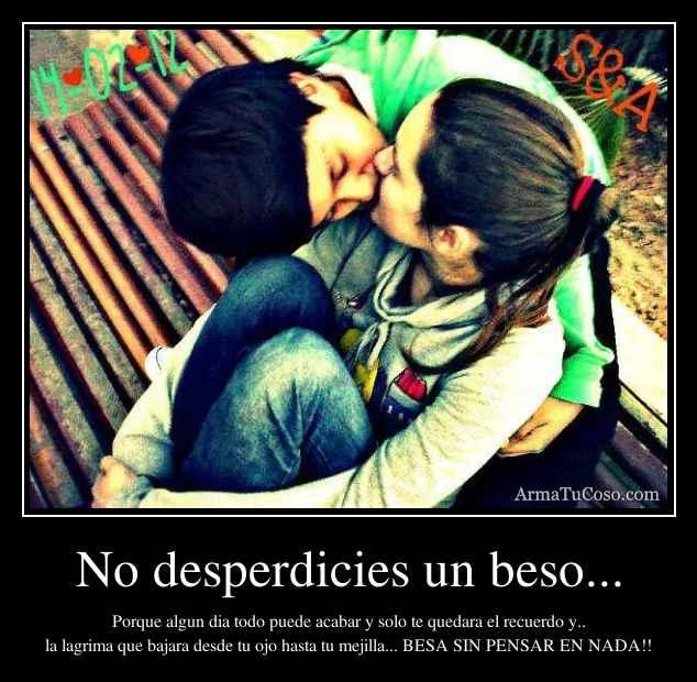 No desperdicies un beso...