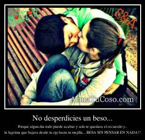 No desperdicies un beso...