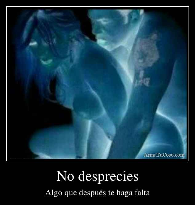 No desprecies