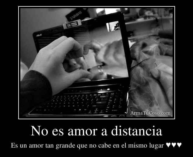 No es amor a distancia