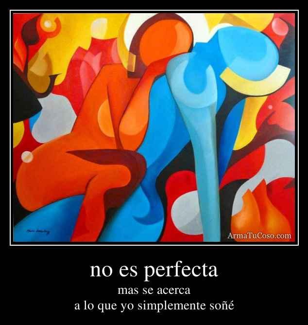 no es perfecta