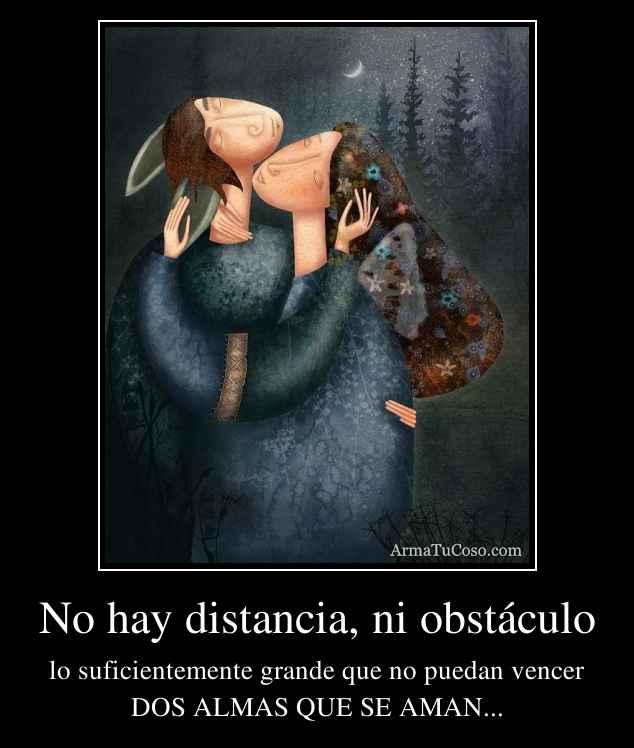 No hay distancia, ni obstáculo