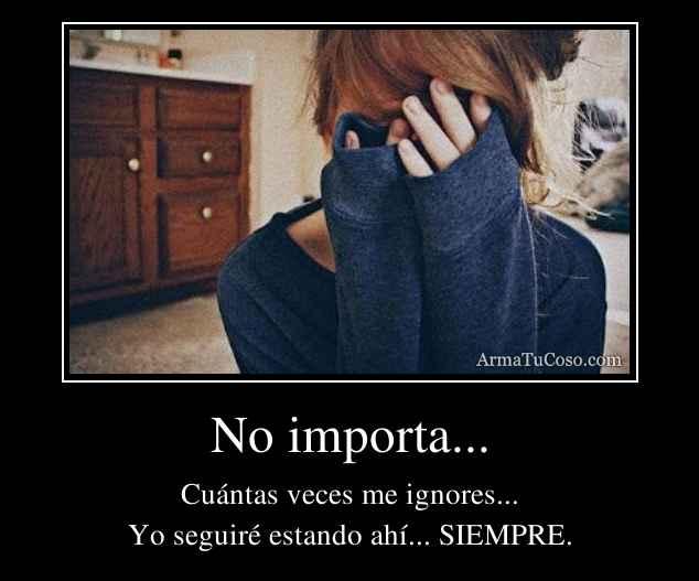 No importa...