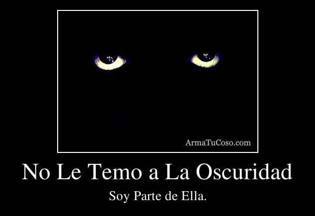 No Le Temo a La Oscuridad