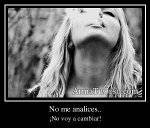 No me analices..