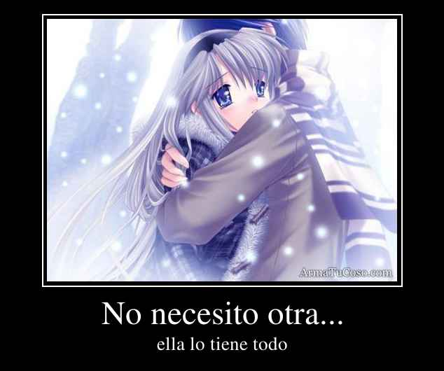 No necesito otra...