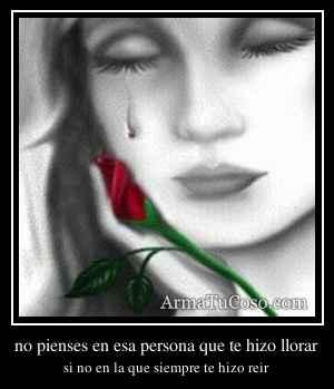 no pienses en esa persona que te hizo llorar