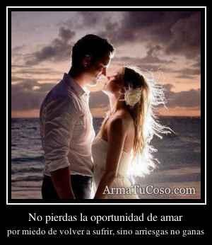 No pierdas la oportunidad de amar
