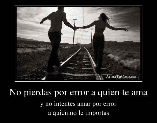 No pierdas por error a quien te ama