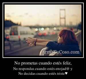 No prometas cuando estés feliz,