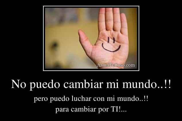 No puedo cambiar mi mundo..!!