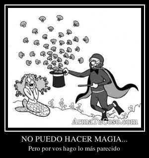 NO PUEDO HACER MAGIA...