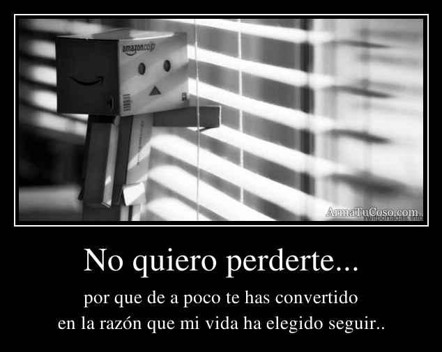 No quiero perderte...