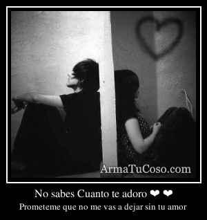 No sabes Cuanto te adoro ❤ ❤